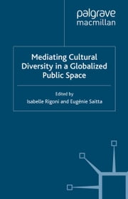 Mediating Cultural Diversity in a Globalised Public Space ebook by I. Rigoni,E. Saitta