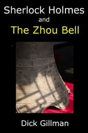 Sherlock Holmes and The Zhou Bell ebook by Dick Gillman