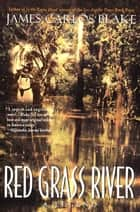 Red Grass River - A Legend ebook by James Carlos Blake