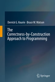 The Correctness-by-Construction Approach to Programming ebook by Derrick G. Kourie,Bruce W. Watson