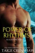 Power of Rhythms - Blackstone Haven, #4 ebook by Taige Crenshaw
