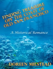 Finding Treasure Off the Coast of Old San Francisco – a Historical Romance ebook by Doreen Milstead