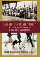 Beside the Golden Door ebook by Pia M. Orrenius,Madeline Zavodny