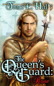 The Queen's Guard: Rose ebook by Traci E. Hall
