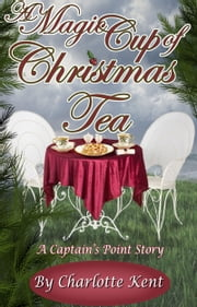 A Magic Cup of Christmas Tea ebook by Charlotte Kent
