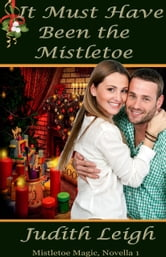It Must Have Been the Mistletoe ebook by Judith Leigh