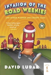 Invasion of the Road Weenies - and Other Warped and Creepy Tales ebook by David Lubar