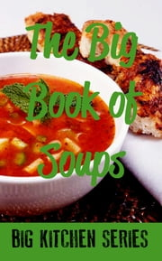The Big Book of Soups ebook by Big Kitchen Series