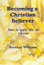 Becoming a Christian Believer ebook by Brenton Williams