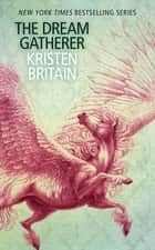 The Dream Gatherer - A Green Rider Novella ebook by Kristen Britain