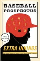 Extra Innings - More Baseball Between the Numbers from the Team at Baseball Prospectus ebook by The Baseball Prospectus, Steven Goldman