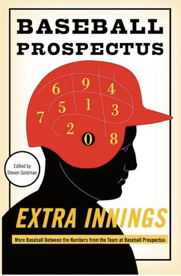 Extra Innings - More Baseball Between the Numbers from the Team at Baseball Prospectus ebook by The Baseball Prospectus