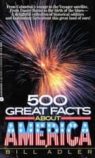 500 Great Facts to Know About America ebook by Bill Adler