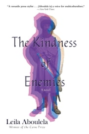 The Kindness of Enemies - A Novel ebook by Leila Aboulela