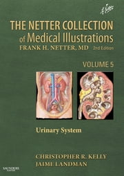 The Netter Collection of Medical Illustrations - Urinary System ebook by Christopher R Kelly,Jaime Landman