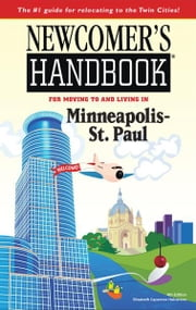 Newcomer's Handbook for Moving to and Living in Minneapolis-St. Paul ebook by Elizabeth Caperton-Halvorson