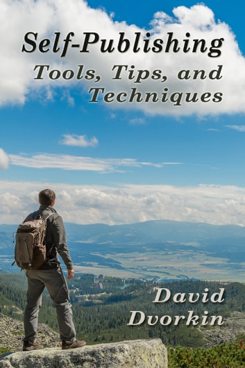 Self−Publishing Tools, Tips, and Techniques ebook by David Dvorkin