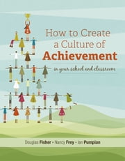 How to Create a Culture of Achievement in Your School and Classroom ebook by Douglas Fisher,Nancy Frey,Ian Pumpian