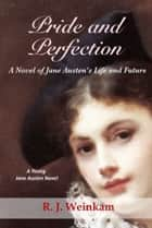 Pride and Perfection ebook by R. J. Weinkam