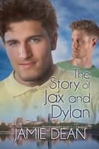 The Story of Jax and Dylan ebook by Jamie Dean