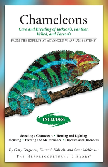 Chameleons - Care and Breeding of Jackson's, Panther, Veiled, and Parson's ebook by Gary Ferguson,Kenneth Kalisch,Sean McKeown