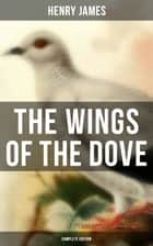 The Wings of the Dove (Complete Edition) - Classic Romance Novel ebook by Henry James
