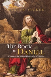 The Book of Daniel - A Study in the Biblical Philosophy of History ebook by Martin Sicker