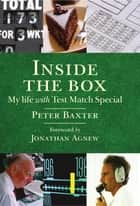 Inside the Box - My Life with Test Match Special eBook by Peter Baxter