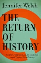 The Return of History - Conflict, Migration, and Geopolitics in the Twenty-First Century ebook by Jennifer Welsh