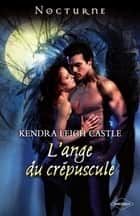 L'ange du crépuscule ebook by Kendra Leigh Castle