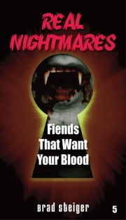 Real Nightmares (Book 5): Fiends That Want Your Blood ebook by Steiger, Brad
