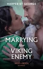 Marrying Her Viking Enemy (Mills & Boon Historical) (To Wed a Viking, Book 1) ebook by Harper St. George
