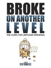 Broke On Another Level: The Cure For Limitless Spending ebook by Secret Entourage
