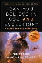 Can You Believe in God and Evolution? ebook by Ted Peters,Martinez Hewlett