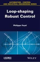 Loop-shaping Robust Control ebook by Philippe Feyel
