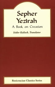 Sepher Yezirah - A Book on Creation ebook by Isidor Kalisch