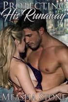 Protecting His Runaway ebook by Measha Stone
