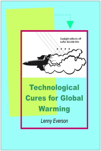Technological Cures for Global Warming ebook by Lenny Everson