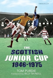 The Scottish Junior Cup 1946-1975 ebook by Tom Purdie