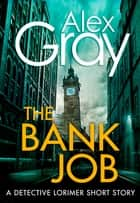 The Bank Job. - A Detective Lorimer short story ebook by