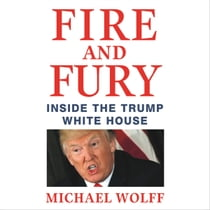 Fire and Fury - Inside the Trump White House audiobook by Michael Wolff, Holter Graham, Michael Wolff