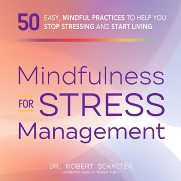 Mindfulness for Stress Management - 50 Ways to Improve Your Mood and Cultivate Calmness audiobook by Dr. Robert Schacter