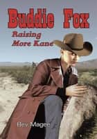 Buddie Fox - Raising More Kane ebook by Bev Magee