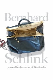 The Weekend - A Novel ebook by Bernhard Schlink,Shaun Whiteside