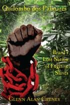 Quilombo dos Palmares - Brazil's Lost Nation of Fugitive Slaves ebook by Glenn Alan Cheney