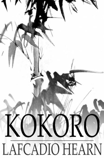 Kokoro - Japanese Inner Life Hints ebook by Lafcadio Hearn