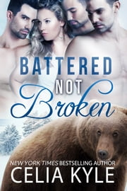 Battered Not Broken ebook by Celia Kyle