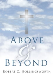 ABOVE and BEYOND ebook by R.C. Hollingsworth