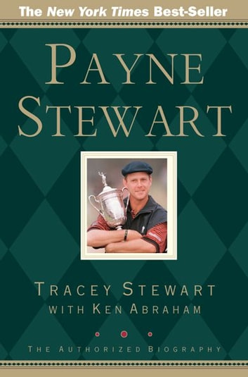 Payne Stewart: The Authorized Biography ebook by Tracey Stewart,Ken Abraham,Mike Hicks