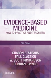 Evidence-Based Medicine - How to Practice and Teach EBM ebook by Sharon E. Straus, MD, W. Scott Richardson,...